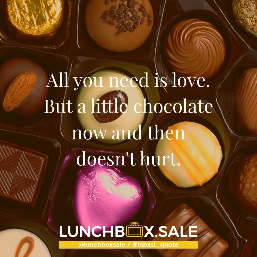 All you need is love. But a little chocolate now and then doesn`t hurt.
