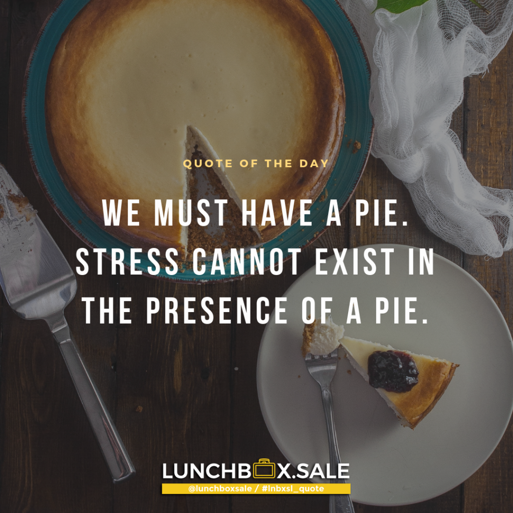 We must have a pie. Stress cannot exist in the presence of a pie.